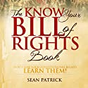The Know Your Bill of Rights Book: Don't Lose Your Constitutional Rights - Learn Them! Audiobook by Sean Patrick Narrated by Jeff Justus