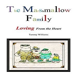 The Marshmallow Family: Loving from the Heart   [Tammy Williams]