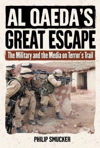 al-qaedas-great-escape-the-military-and-the-media-on-terrors-trail-by-philip-g-smucker-2004-06-17