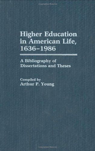 Higher Education in American Life, 1636-1986: A Bibliography of Dissertations and Theses (Bibliographies and Indexes in Education)