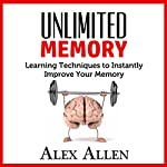 Unlimited Memory Learning Techniques to Instantly Improve Your Memory | Alex Allen