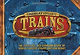 Legendary Journeys: Trains (0753464659) by Steele, Philip