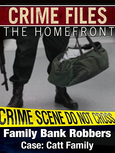 Crime Files: The Homefront - Family Bank Robbers - Case: Catt Family