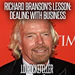 Richard Branson's Lesson: Dealing with Business | J. D. Rockefeller
