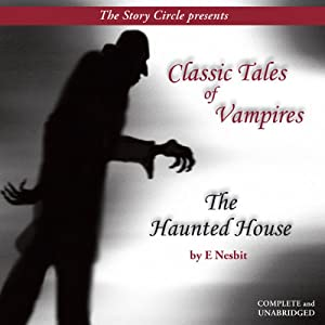 The Haunted House: Classic Tales of Vampires | [E Nesbit]