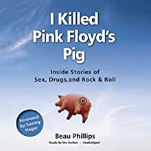 I Killed Pink Floyd's Pig: Inside Stories of Sex, Drugs, and Rock & Roll Audiobook by Beau Phillips Narrated by Beau Phillips, Sammy Hagar - introduction