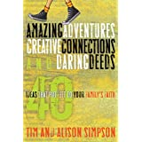 Amazing Adventures, Creative Connections, and Daring Deeds: 40 Ideas That Put Feet to Your Family's Faithby Tim and Alison Simpson