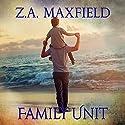 Family Unit Hörbuch von Z.A. Maxfield Gesprochen von: JP Handler