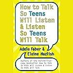 How to Talk So Teens Will Listen and Listen So Teens Will Talk | Adele Faber,Elaine Mazlish
