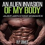An Alien Invasion of My Body: Alien Abduction Romance | R.P. James
