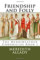 Friendship and Folly: The Merriweather Chronicles Book I
