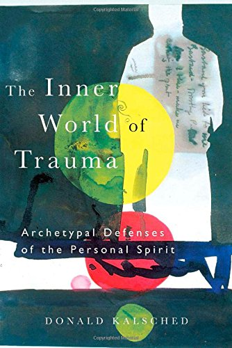 The Inner World of Trauma: Archetypal Defences of the Personal Spirit (Near Eastern St.;Bibliotheca Persica)