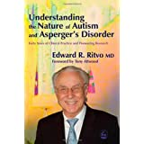 Understanding the Nature of Autism and Asperger's Disorder: Forty Years of Clinical Practice and Pioneering Researchby Edward R Ritvo