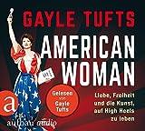 Gayle Tufts 'American Woman: Liebe, Freiheit und die Kunst, auf High Heels zu leben. Gelesen von Gayle Tufts'