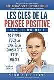 Les cl�s de la pens�e positive: 10 �tapes vers la Sant�, la Prosp�rit� & le Succ�s (Collection Meilleure vie)