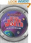 Uncle John's Weird Weird World: Who,...