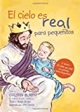 El cielo es real - edición ilustrada para pequeñitos: La asombrosa historia de un niño pequeño de su viaje al cielo de ida y vuelta (Spanish Edition)