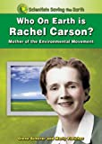 img - for Who on Earth Is Rachel Carson?: Mother of the Environmental Movement (Scientists Saving the Earth) book / textbook / text book