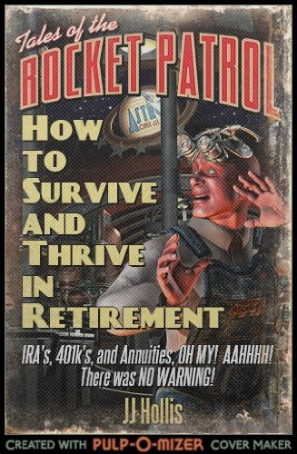 IRA's 401k's, and Annuities, Oh My! How to Survive and Thrive in Retirement PDF