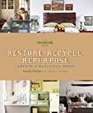 Restore. Recycle. Repurpose.: Create a Beautiful Home (A Country Living Book)