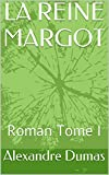 LA REINE MARGOT: Roman Tome I (French Edition)