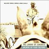 Negro Work Songs & Calls