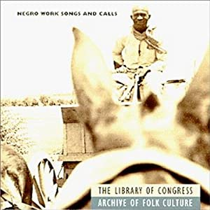 Negro Work Songs & Calls