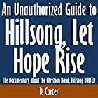 An Unauthorized Guide to Hillsong, Let Hope Rise: The Documentary About the Christian Band, Hillsong United (       ungekürzt) von D. Carter Gesprochen von: Scott Clem
