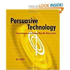 Persuasive Technology: Using Computers to Change What We Think and Do (Interactive Technologies)