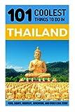 Thailand: Thailand Travel Guide: 101 Coolest Things to Do in Thailand (Travel to Thailand, Thailand, Bangkok, Chiang Mai, Thailand Tour Guide)