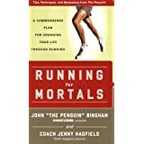 Running for Mortals: A Commonsense Plan for Changing Your Life With Runningby John Bingham