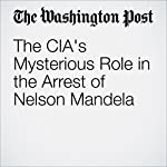 The CIA's Mysterious Role in the Arrest of Nelson Mandela | Adam Taylor