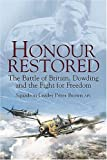 img - for Honour Restored: Dowding the Battle of Britain and the Fight for Freedom by Sqn Ldr Peter Brown AFC (2005-10-24) book / textbook / text book
