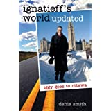 Ignatieff's World Updated: Iggy goes to Ottawaby Denis Smith