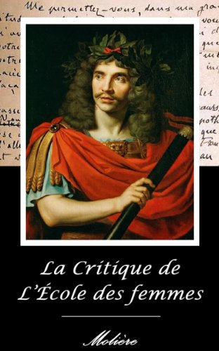 Jean-Baptiste Poquelin dit Molière - La Critique de L'École des femmes. (Annoté)
