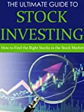 The Ultimate Guide to Stock Investing: How to Find the Right Stocks in the Stock Market (Stock Trading, Stock Trading Strategies, Stock Trading For Beginners)