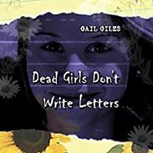 Dead Girls Don't Write Letters (       UNABRIDGED) by Gail Giles Narrated by Khristine Hvam