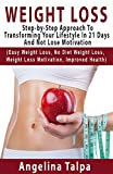 Weight Loss: Step-by-Step Approach To Transforming You Lifestyle In 21 Days And Not Lose Motivation  (Easy Weight Loss, No Diet Weight Loss, Weight Loss ... weight loss motivation, how to lose weight)