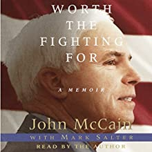 Worth the Fighting For: The Education of an American Maverick, and the Heroes Who Inspired Him Audiobook by John McCain, Mark Salter Narrated by John McCain