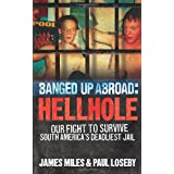Banged Up Abroad: Hellhole: Our Fight to Survive South America's Deadliest Jailby James Miles