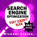 Search Engine Marketing That Doesn't Suck: Vol.6 of the Punk Rock Marketing Collection (       UNABRIDGED) by Michael Clarke Narrated by Greg Zarcone