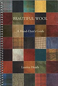 Beautiful wool: A hand-dyer's guide: Heath, Laurice