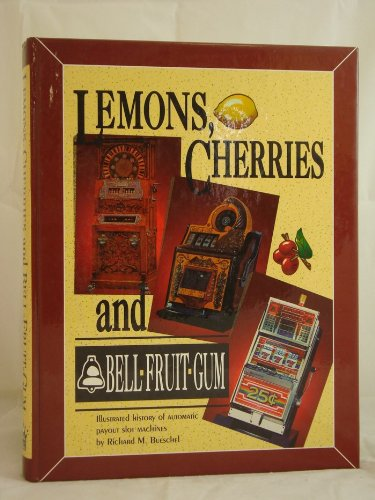 Lemons, Cherries & Bell-Fruit-Gum: Illustrated History of Automatic Payout Slot Machines (Fruit Lemon compare prices)