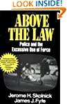 Above the Law: Police and the Excessi...