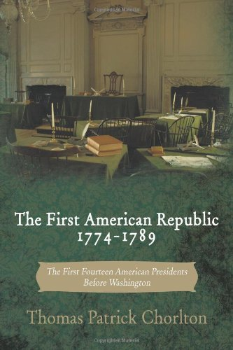 The First American Republic 1774-1789 : les quatorze premiers présidents américains avant Washington