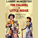 The Colonel & Little Missie: Buffalo Bill, Annie Oakley, and the Beginnings of Superstardom in America Audiobook by Larry McMurtry Narrated by Michael Prichard