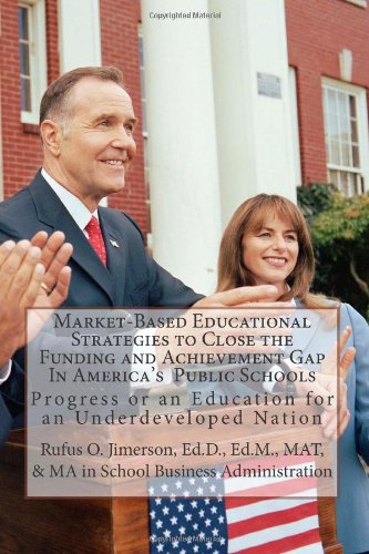 Market-Based Educational Strategies To Close The Funding And Achievement Gap In America'S Public Schools: Progress Or An Education For An Underdeveloped Nation front-172033