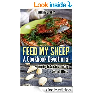 Feed My Sheep: A Cookbook Devotional-Learning to Say 'Yes, Lord' by Serving Others