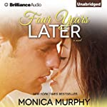 Four Years Later: One Week Girlfriend Quartet, Book 1 | Monica Murphy