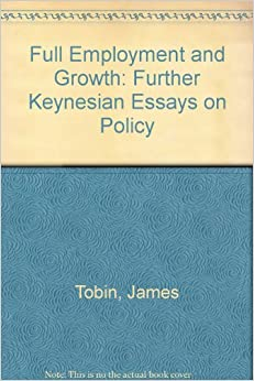 essays in economics tobin Selected essays of james tobin james tobin nobel prize winner james tobin has made outstanding contributions to modern macroeconomics in the economic sphere.